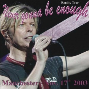 David Bowie 2003-11-17 Manchester ,MEN Arena - Never Gonna Be Enough - (DIEDRICH) - SQ 8+