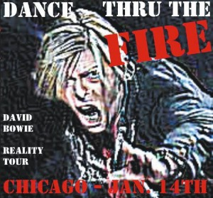 David Bowie 2004-01-14 Chicago ,Rosemont Theatre, - Dance Thru The Fire - SQ 8+