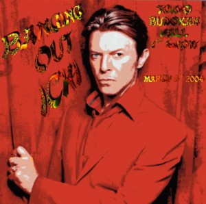 David Bowie 2004-03-08 Tokyo ,Nippon Budokan Hall - Banching Out Ichi - SQ 8,5