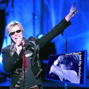 David Bowie 2004-05-14 Ain't My Hometown