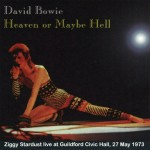 David Bowie 1973-05-27 Guildford, Civic Hall - Heaven or Mayby Hell - (Diedrich) - SQ 7+