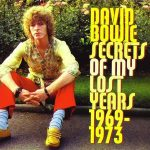 David Bowie Secrets Of My Lost Years, 1969-1973
