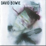David Bowie Something Really Fishy The 1 Outside (Outtakes 2006) - SQ 9,5