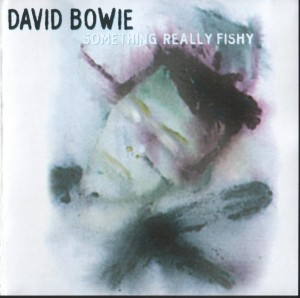 David Bowie Something Really Fishy-The 1 Outside Outtakes