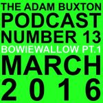 BowieWallow ,Adam Buxton Bowie Wallow PT 1 & PT 2 ,march 2016