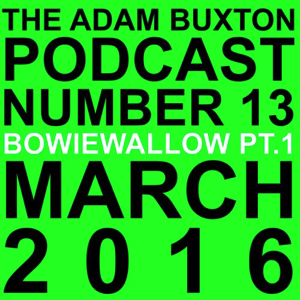 BowieWallow ,Adam Buxton Bowie Wallow PT 1 & PT 2 ,march 2016