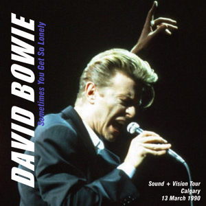 David Bowie 1990-03-13 Calgary ,Olympic Saddledome - Sometimes You Get So Lonely - SQ 8+