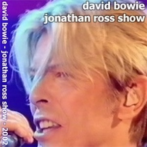 David Bowie 2002-06-29 The Jonathan Ross Show ,BBC Radio 2 with Jonathan Ross (only 3 tracks) - SQ 9