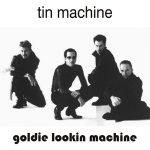 Tin Machine 1989-07-01 Newport , Leisure Centre - Goldie Lookin Machine - SQ 7,5