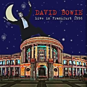 David Bowie 1996-01-31 Frankfurt ,Festhalle - Live in Frankfurt 1996 - SQ 9,5
