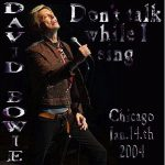 David Bowie 2004-01-14 Chicago ,Rosemont Theatre – Don't Talk While I Sing – SQ 8+