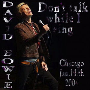 David Bowie 2004-01-14 Chicago ,Rosemont Theatre - Don't Talk While I Sing - SQ 8+