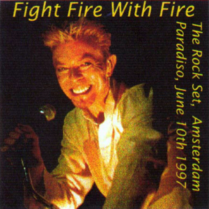 David Bowie 1997-06-10 Amsterdam Paradiso , Fight Fire With Fire - SQ 8+