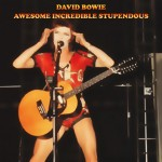David Bowie 1972-08-19 London ,The Rainbow Theatre - Awesome Incredible Stupendous - SQ 8
