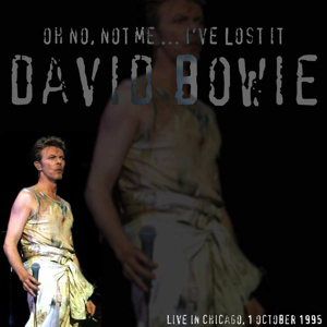 David Bowie 1995-10-01 Chicago ,World Music Theatre in Tinley Park - Oh No, Not Me...I've Lost It - SQ 7,5