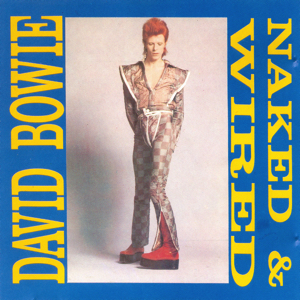David Bowie Naked and Wired – Various Outtakes and demo's - SQ 7,5 -9