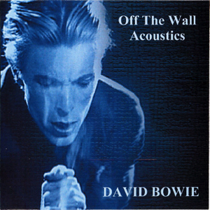 David Bowie 1997-xx-xx - Off The Wall Acoustics - acustic versions from various sourees - SQ 9+