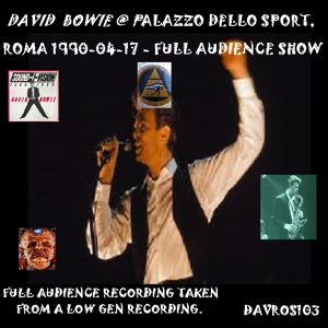 David Bowie 1990-04-17 Rome ,Palaurer - At Palazzo dello Sport - (Full Audience Recording) - SQ 7+