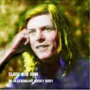 David Bowie Stone and Wax - An Alternative Hunky Dory - SQ 8-9