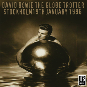 David Bowie 1996-01-19 Stockholm ,Globe Arena - The Globe Trotter - SQ 7,5