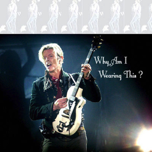 David Bowie 2004-06-02 Uncasville ,Mohegan Sun Arena - Why Am I Wearing This - SQ 9