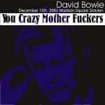 David Bowie 2003-12-15 New York ,Madison Square Garden – You Crazy Mother Fuckers – SQ 8,5