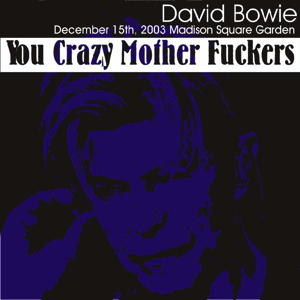 David Bowie 2003-12-15 New York ,Madison Square Garden - You Crazy Mother Fuckers - SQ 8+
