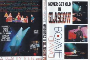 David Bowie 2003-11-28 Glasgow ,Scottish Exhibition and Conference Centre – Never get Old In Glasgow –