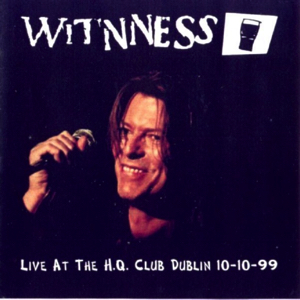 David Bowie 1999-10-10 Dublin ,The HQ Club - Witnness - SQ 8,5