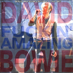 David Bowie 2003-11-03 Berlin ,Max Schmeling Halle - Fucking Amazing - SQ 8,5