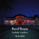 David Bowie 2003-10-18 Frankfurt ,Festhalle Messe - Festhalle Frankfurt - SQ 8+