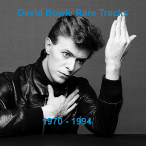 David Bowie Rare Tracks 1970-1994 - A compilation of Bowie's B-sides, one-offs, rarities and collaborations