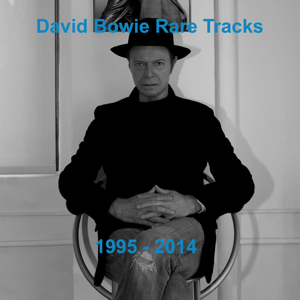 David Bowie Rare Tracks 1995-2014 - A compilation of Bowie's B-sides, one-offs, rarities and collaborations