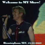 David Bowie 2003-11-19 Birmingham ,National Exhibition Centre – Welcome To My Show – SQ 8,5