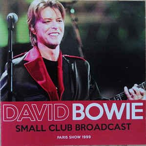 David Bowie 1999-10-14 Paris ,Elysée Montmartre - Small Club-Broadcast - SQ -10