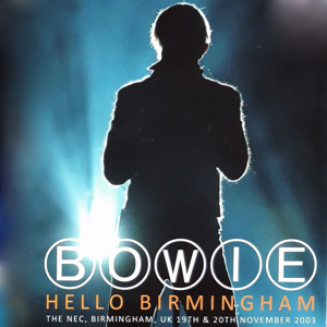 David Bowie 2003-11-19 & 20 Birmingham ,National Exhibition Centre - Hello Birmingham - (4CD Long Box) - SQ 9+