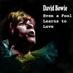 David Bowie Even a Fool Learns to Love (restored) Demo
