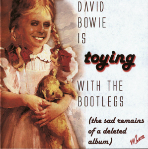 David Bowie is Toying With The Bootlegs (The sad remains of a deleted album) - SQ 9+