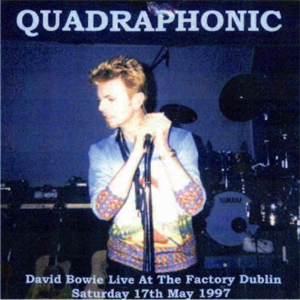 David Bowie 1997-05-17 Dublin ,The Factory Studios - Quadraphonic - SQ 7+