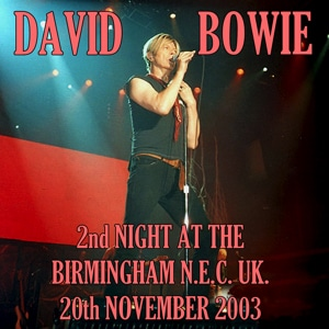 David Bowie 2003-11-20 Birmingham ,National Exhibition Centre - Second Night At The Birmingham N.E.C. - SQ 8,5