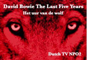 David Bowie The Last Five Years - Documentary - Het Uur van de Wolf ,Dutch TV NPO2 (Dutch subtitles) Included Dutch Intro